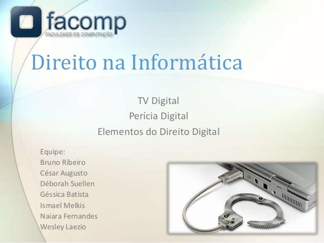 Direito na Informática                        TV Digital                      Perícia Digital                Elementos do ...