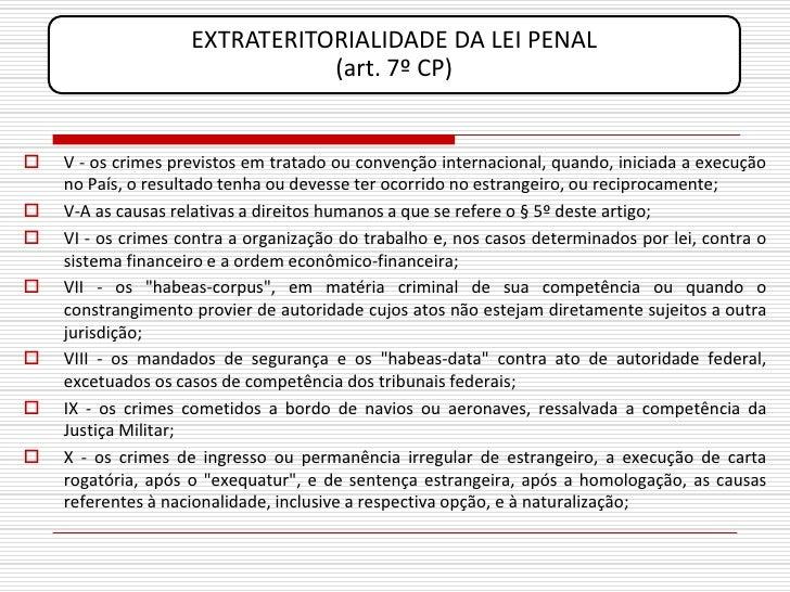 EXTRATERITORIALIDADE DA LEI PENAL                                (art. 7º CP)      V - os crimes previstos em tratado ou ...