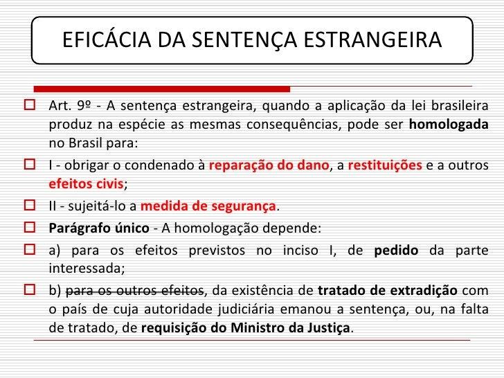 EFICÁCIA DA SENTENÇA ESTRANGEIRA   Art. 9º - A sentença estrangeira, quando a aplicação da lei brasileira   produz na esp...