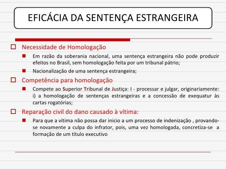 EFICÁCIA DA SENTENÇA ESTRANGEIRA   Necessidade de Homologação       Em razão da soberania nacional, uma sentença estrang...