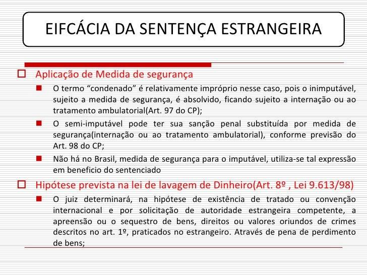 """EIFCÁCIA DA SENTENÇA ESTRANGEIRA   Aplicação de Medida de segurança        O termo """"condenado"""" é relativamente impróprio..."""