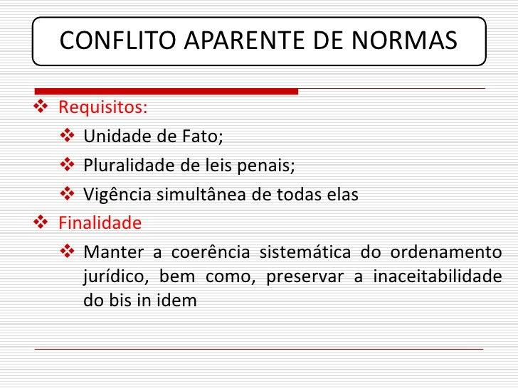 CONFLITO APARENTE DE NORMAS   Requisitos:    Unidade de Fato;    Pluralidade de leis penais;    Vigência simultânea de...