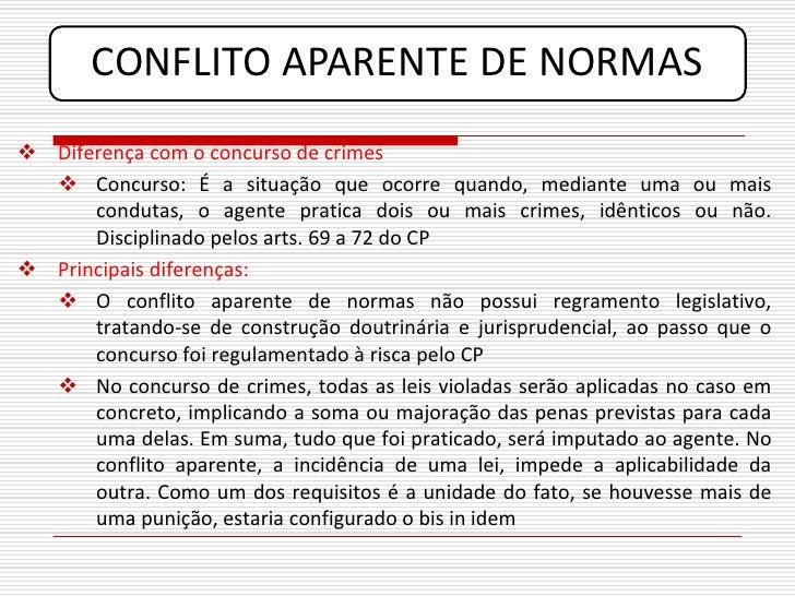 CONFLITO APARENTE DE NORMAS  Diferença com o concurso de crimes    Concurso: É a situação que ocorre quando, mediante um...