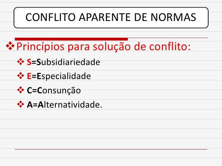 CONFLITO APARENTE DE NORMAS  Princípios para solução de conflito:    S=Subsidiariedade    E=Especialidade    C=Consunç...