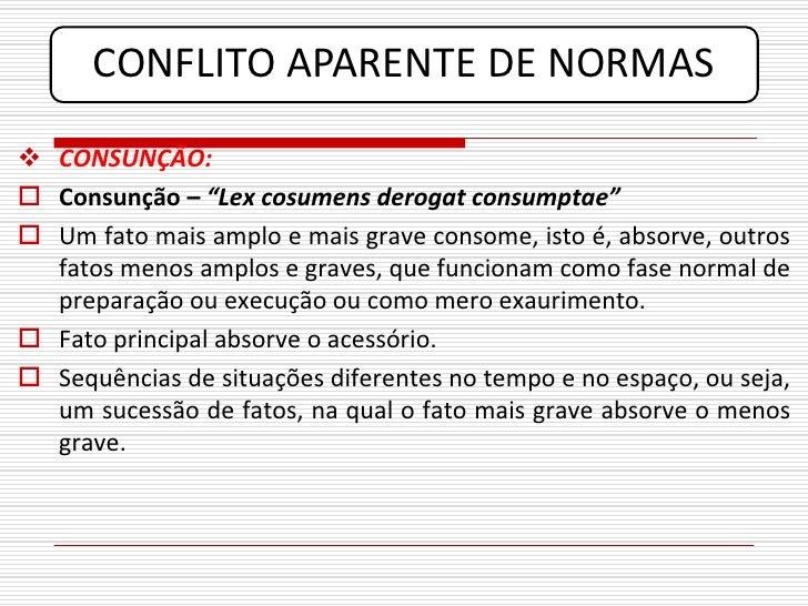 """CONFLITO APARENTE DE NORMAS  CONSUNÇÃO:  Consunção – """"Lex cosumens derogat consumptae""""  Um fato mais amplo e mais grave..."""