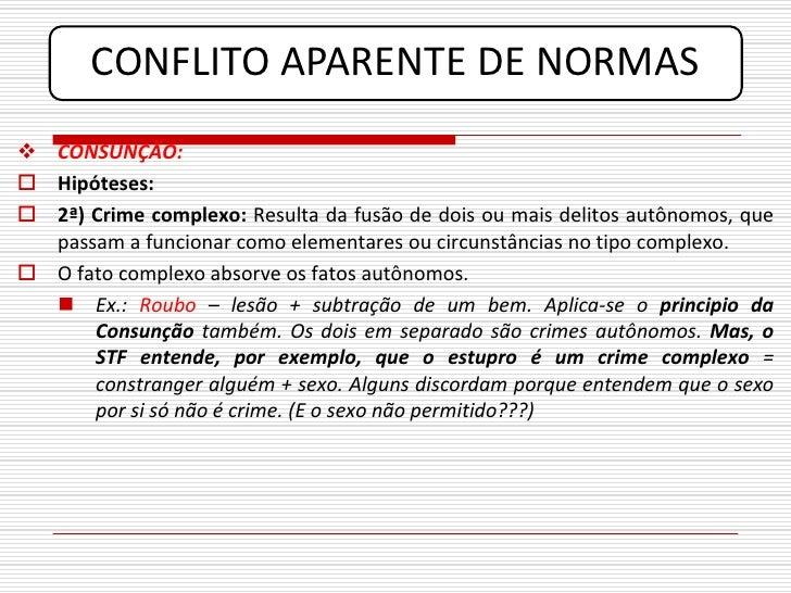 CONFLITO APARENTE DE NORMAS  CONSUNÇÃO:  Hipóteses:  2ª) Crime complexo: Resulta da fusão de dois ou mais delitos autôn...