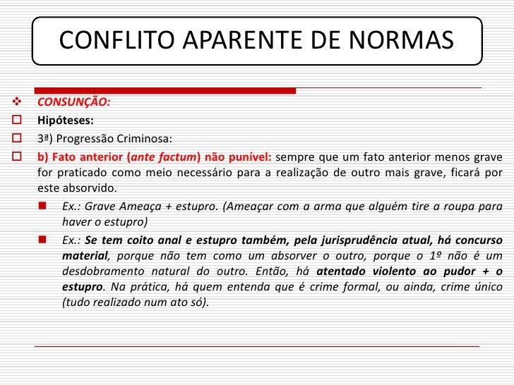 CONFLITO APARENTE DE NORMAS    CONSUNÇÃO:    Hipóteses:    3ª) Progressão Criminosa:    b) Fato anterior (ante factum)...