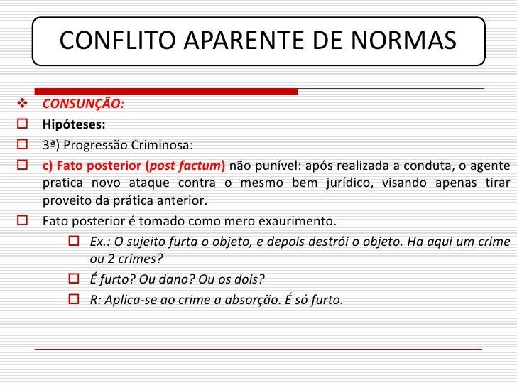 CONFLITO APARENTE DE NORMAS   CONSUNÇÃO:  Hipóteses:  3ª) Progressão Criminosa:  c) Fato posterior (post factum) não p...