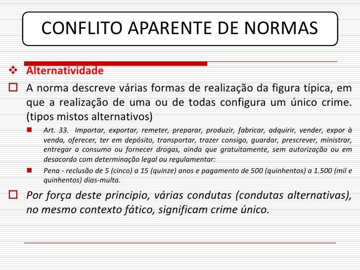 CONFLITO APARENTE DE NORMAS  Alternatividade  A norma descreve várias formas de realização da figura típica, em   que a ...