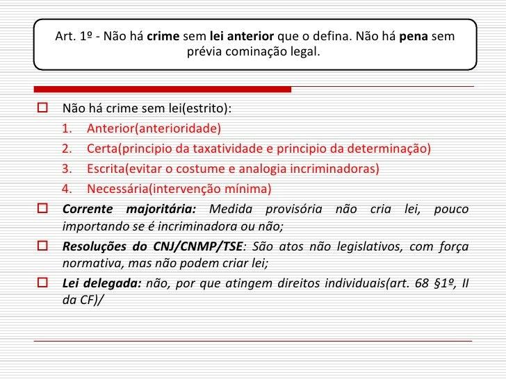 Art. 1º - Não há crime sem lei anterior que o defina. Não há pena sem                            prévia cominação legal.  ...