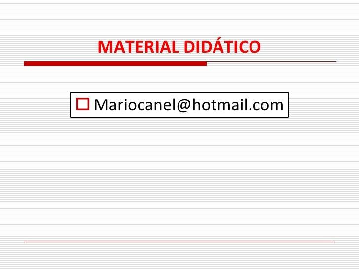 MATERIAL DIDÁTICO    Mariocanel@hotmail.com