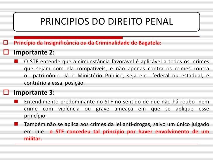 PRINCIPIOS DO DIREITO PENAL  Princípio da Insignificância ou da Criminalidade de Bagatela:  Importante 2:      O STF en...