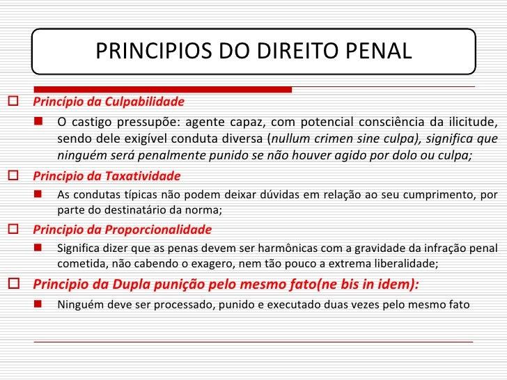 PRINCIPIOS DO DIREITO PENAL  Princípio da Culpabilidade    O castigo pressupõe: agente capaz, com potencial consciência ...