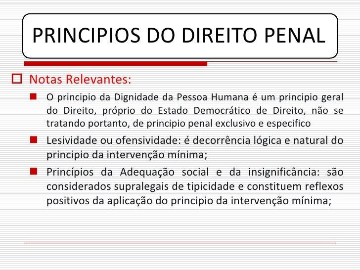PRINCIPIOS DO DIREITO PENAL  Notas Relevantes:    O principio da Dignidade da Pessoa Humana é um principio geral     do ...