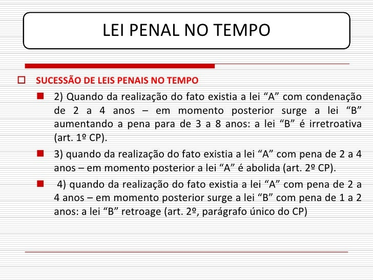 """LEI PENAL NO TEMPO   SUCESSÃO DE LEIS PENAIS NO TEMPO     2) Quando da realização do fato existia a lei """"A"""" com condenaç..."""