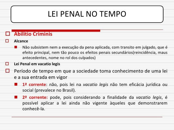 LEI PENAL NO TEMPO   Abilitio Criminis    Alcance      Não subsistem nem a execução da pena aplicada, com transito em j...