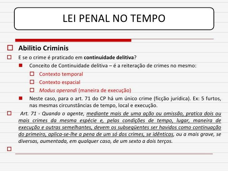 LEI PENAL NO TEMPO   Abilitio Criminis    E se o crime é praticado em continuidade delitiva?      Conceito de Continuid...