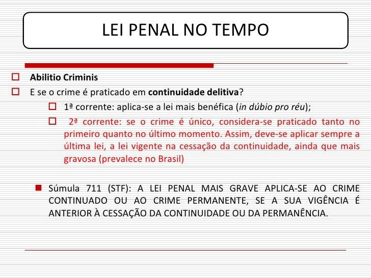 LEI PENAL NO TEMPO   Abilitio Criminis  E se o crime é praticado em continuidade delitiva?         1ª corrente: aplica-...
