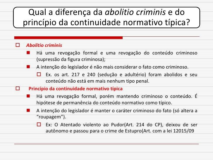 Qual a diferença da abolitio criminis e do     princípio da continuidade normativo típica?     Abolitio criminis      Há...