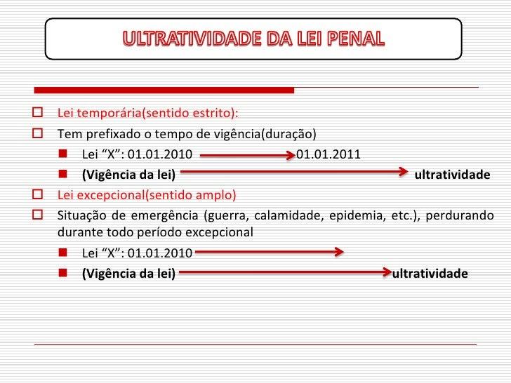 """ Lei temporária(sentido estrito):  Tem prefixado o tempo de vigência(duração)    Lei """"X"""": 01.01.2010                  0..."""