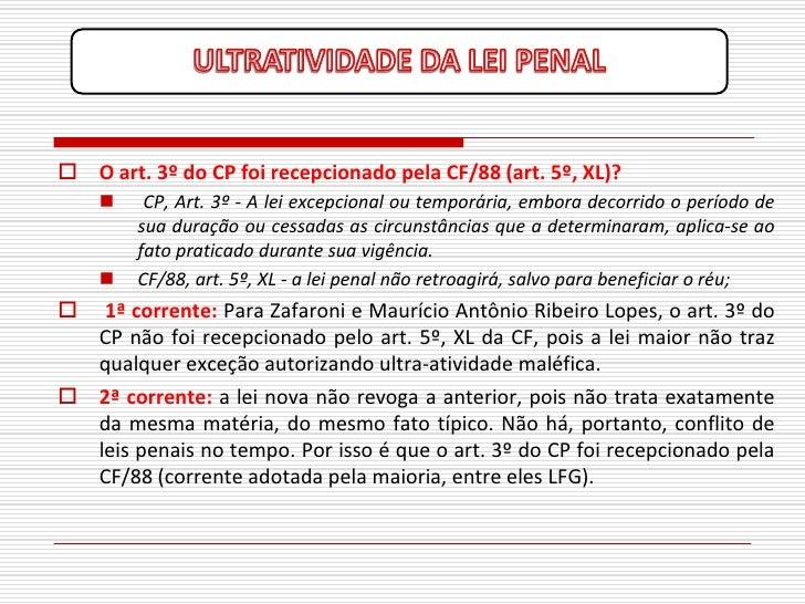  O art. 3º do CP foi recepcionado pela CF/88 (art. 5º, XL)?         CP, Art. 3º - A lei excepcional ou temporária, embor...