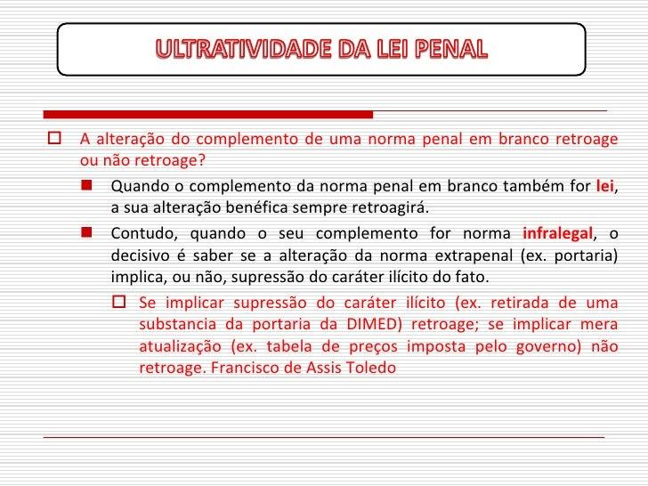  A alteração do complemento de uma norma penal em branco retroage   ou não retroage?    Quando o complemento da norma pe...