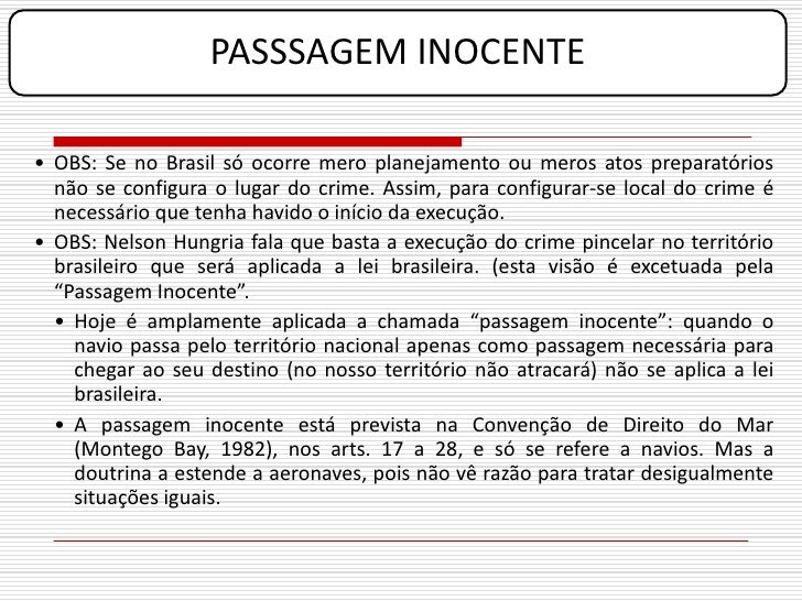 PASSSAGEM INOCENTE  • OBS: Se no Brasil só ocorre mero planejamento ou meros atos preparatórios   não se configura o lugar...