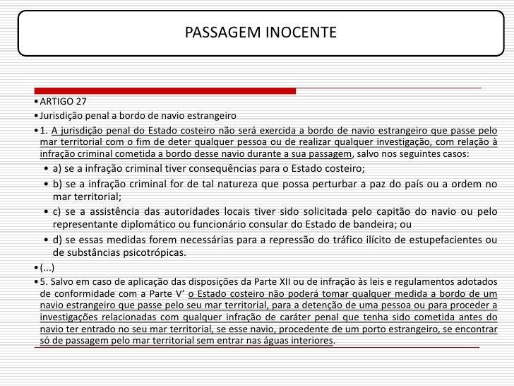 PASSAGEM INOCENTE   • ARTIGO 27 • Jurisdição penal a bordo de navio estrangeiro • 1. A jurisdição penal do Estado costeiro...