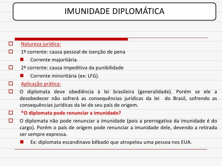 IMUNIDADE DIPLOMÁTICA       Natureza jurídica:     1ª corrente: causa pessoal de isenção de pena      Corrente majoritá...