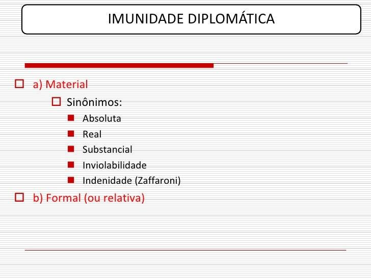 IMUNIDADE DIPLOMÁTICA     a) Material        Sinônimos:              Absoluta              Real              Substanc...