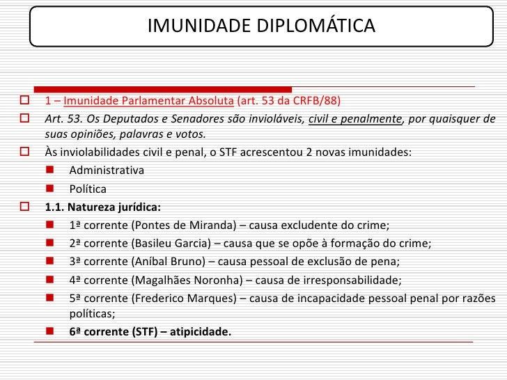 IMUNIDADE DIPLOMÁTICA      1 – Imunidade Parlamentar Absoluta (art. 53 da CRFB/88)    Art. 53. Os Deputados e Senadores ...