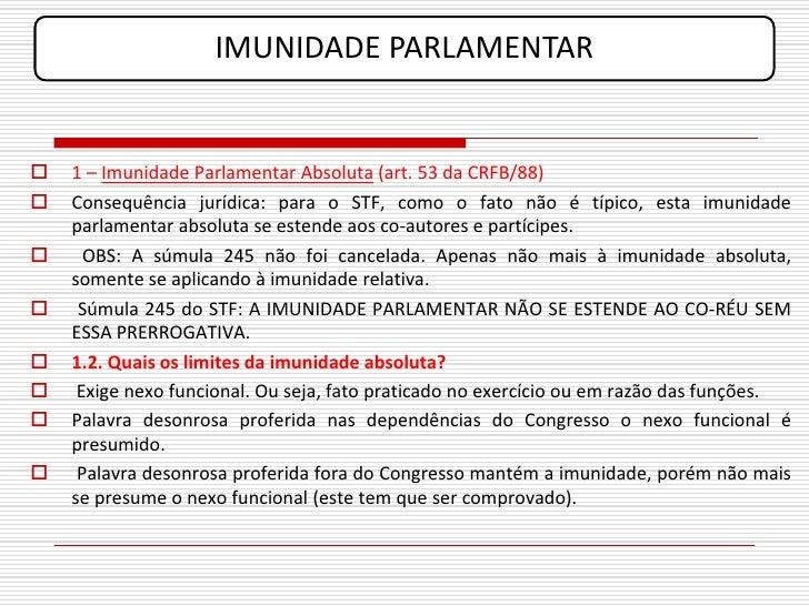 IMUNIDADE PARLAMENTAR      1 – Imunidade Parlamentar Absoluta (art. 53 da CRFB/88)    Consequência jurídica: para o STF,...