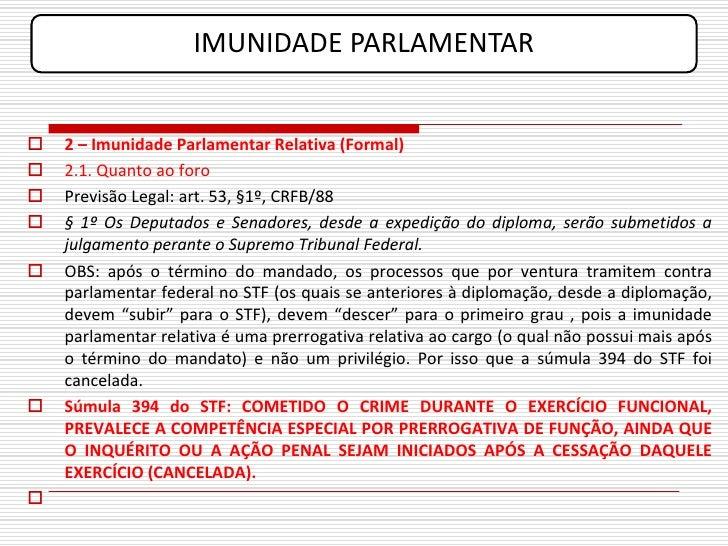 IMUNIDADE PARLAMENTAR      2 – Imunidade Parlamentar Relativa (Formal)    2.1. Quanto ao foro    Previsão Legal: art. 5...
