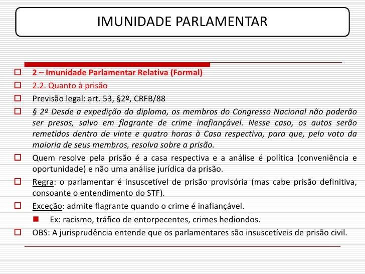IMUNIDADE PARLAMENTAR      2 – Imunidade Parlamentar Relativa (Formal)    2.2. Quanto à prisão    Previsão legal: art. ...