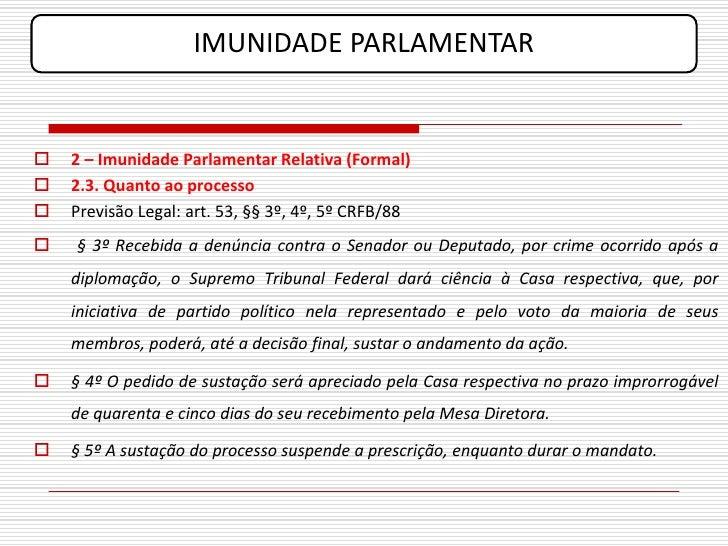 IMUNIDADE PARLAMENTAR      2 – Imunidade Parlamentar Relativa (Formal)    2.3. Quanto ao processo    Previsão Legal: ar...