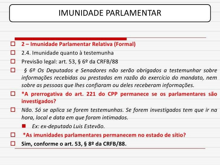IMUNIDADE PARLAMENTAR    2 – Imunidade Parlamentar Relativa (Formal)  2.4. Imunidade quanto à testemunha  Previsão lega...