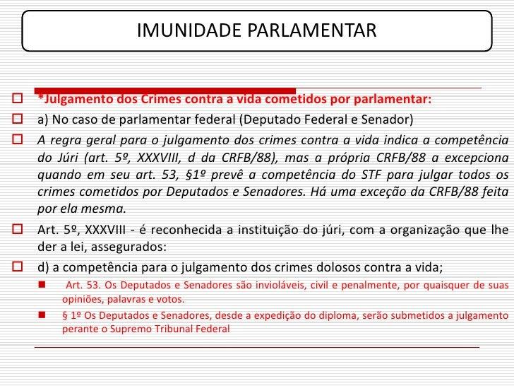 IMUNIDADE PARLAMENTAR    *Julgamento dos Crimes contra a vida cometidos por parlamentar:  a) No caso de parlamentar fede...