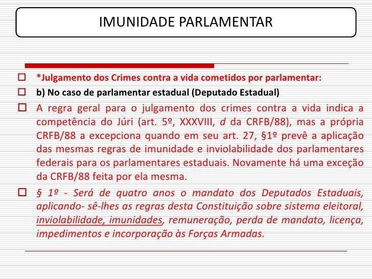 IMUNIDADE PARLAMENTAR    *Julgamento dos Crimes contra a vida cometidos por parlamentar:  b) No caso de parlamentar esta...