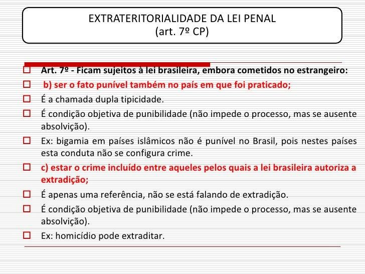 EXTRATERITORIALIDADE DA LEI PENAL                           (art. 7º CP)    Art. 7º - Ficam sujeitos à lei brasileira, em...