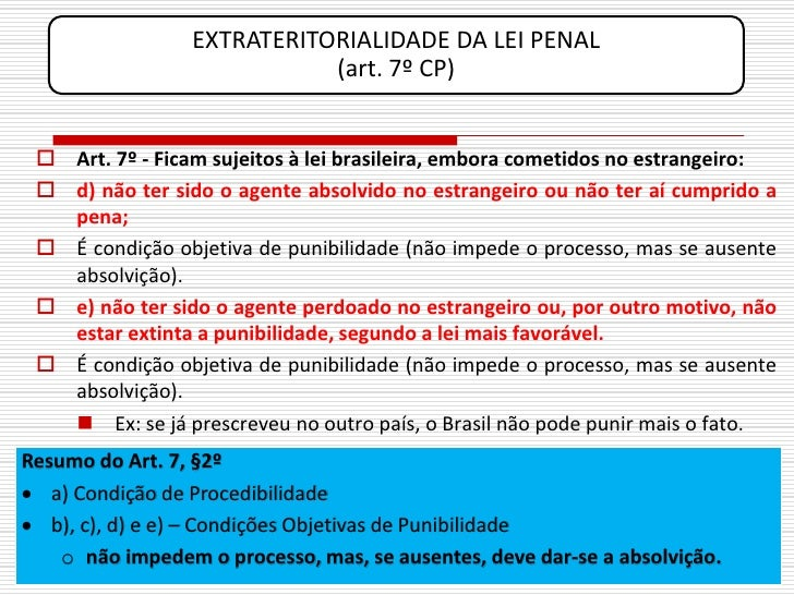 EXTRATERITORIALIDADE DA LEI PENAL                             (art. 7º CP)     Art. 7º - Ficam sujeitos à lei brasileira,...
