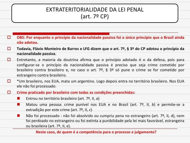 EXTRATERITORIALIDADE DA LEI PENAL                                 (art. 7º CP)      OBS: Por enquanto o princípio da naci...