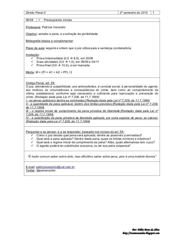 Direito Penal II 08/08    2º semestre de 2013  1  Pressupostos iniciais  Professora: Patrícia Vanzolini Objetivo: estudar...