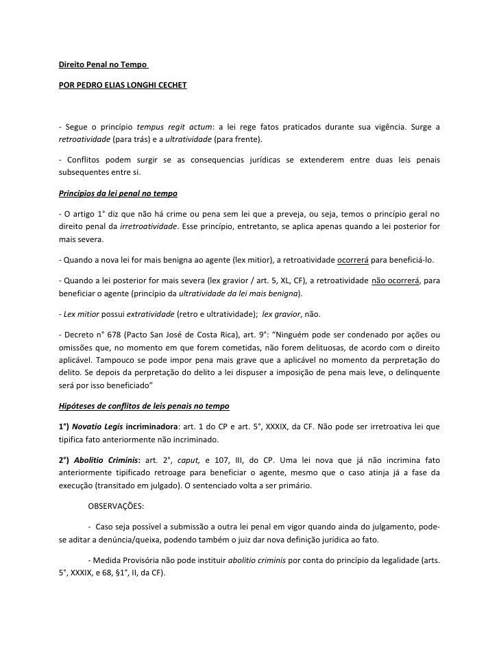 Direito Penal no TempoPOR PEDRO ELIAS LONGHI CECHET- Segue o princípio tempus regit actum: a lei rege fatos praticados dur...