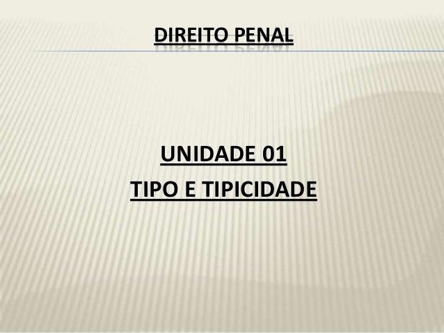 DIREITO PENAL   UNIDADE 01TIPO E TIPICIDADE