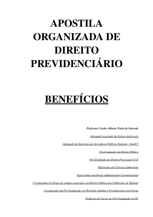 APOSTILA ORGANIZADADE DIREITO PREVIDENCIÁRIO BENEFÍCIOS Professor:CarlosAlbertoVieiradeGouveia Advogadoassociado...