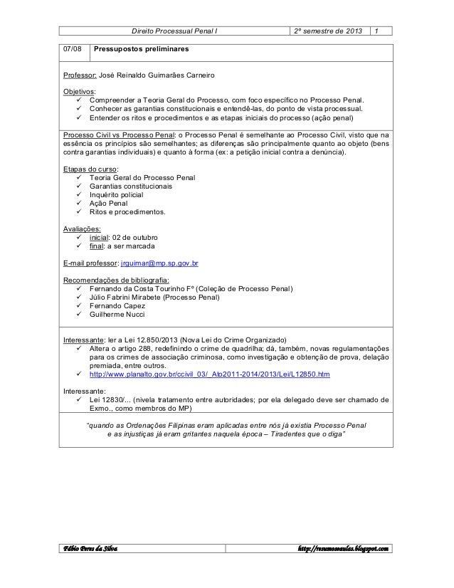 Direito Processual Penal I 07/08  2º semestre de 2013  1  Pressupostos preliminares  Professor: José Reinaldo Guimarães Ca...