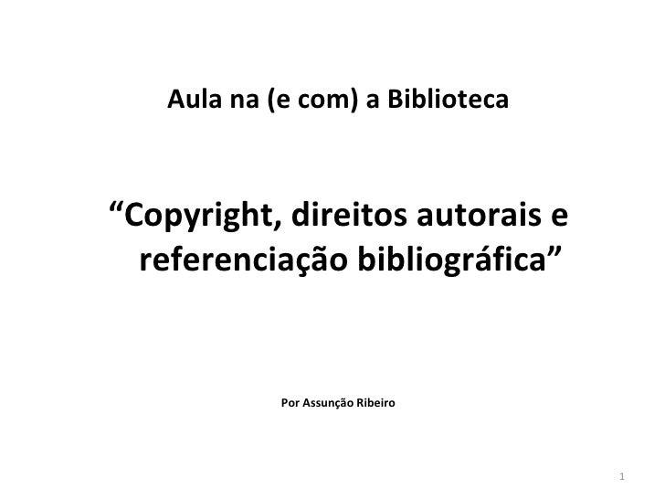 """<ul><li>Aula na (e com) a Biblioteca </li></ul><ul><li>"""" Copyright, direitos autorais e referenciação bibliográfica"""" </li>..."""