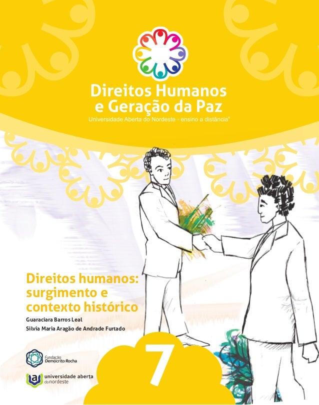 Direitos humanos:surgimento econtexto históricoGuaraciara Barros LealSilvia Maria Aragão de Andrade Furtado               ...