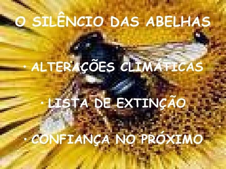 O   SILÊNCIO   DAS ABELHAS <ul><li>ALTERAÇÕES CLIMÁTICAS </li></ul><ul><li>LISTA DE EXTINÇÃO </li></ul><ul><li>CONFIANÇA N...