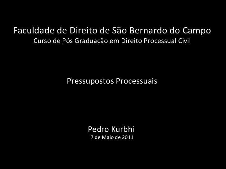 Faculdade de Direito de São Bernardo do Campo Curso de Pós Graduação em Direito Processual Civil Pressupostos Processuais ...